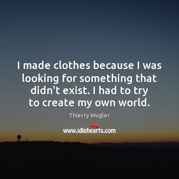 I made clothes because I was looking for something that didn't exist. Image
