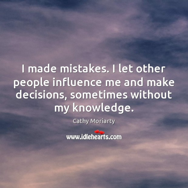 I made mistakes. I let other people influence me and make decisions, Image