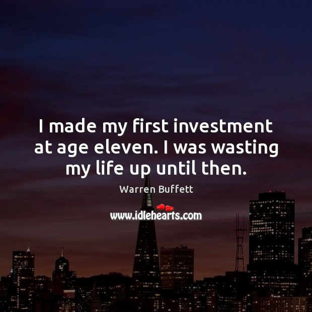 I made my first investment at age eleven. I was wasting my life up until then. Investment Quotes Image