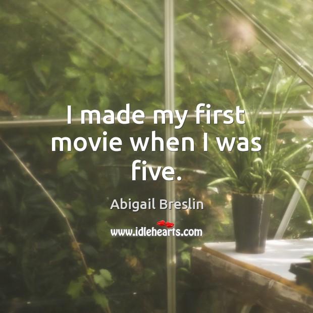 I made my first movie when I was five. Image