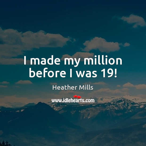 Image, I made my million before I was 19!