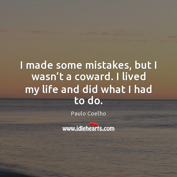 Image, I made some mistakes, but I wasn't a coward. I lived my life and did what I had to do.