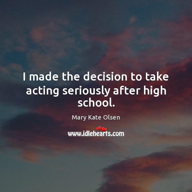 I made the decision to take acting seriously after high school. Image
