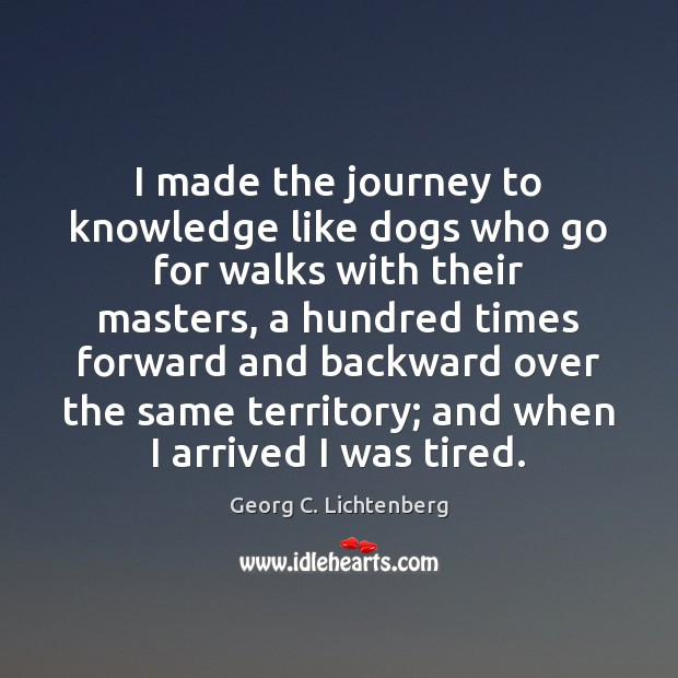 Image, I made the journey to knowledge like dogs who go for walks