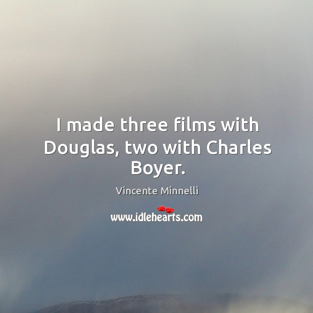 I made three films with douglas, two with charles boyer. Image