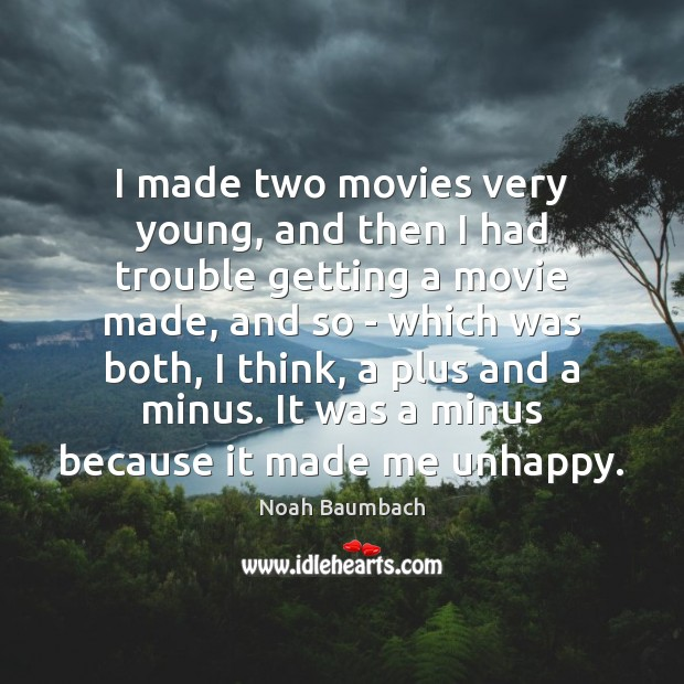 I made two movies very young, and then I had trouble getting Noah Baumbach Picture Quote