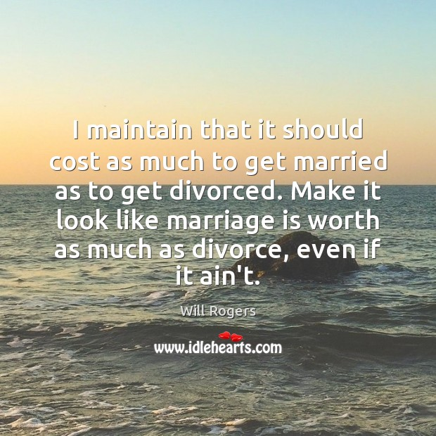 I maintain that it should cost as much to get married as Image