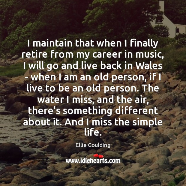 I maintain that when I finally retire from my career in music, Ellie Goulding Picture Quote