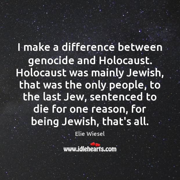 I make a difference between genocide and Holocaust. Holocaust was mainly Jewish, Image