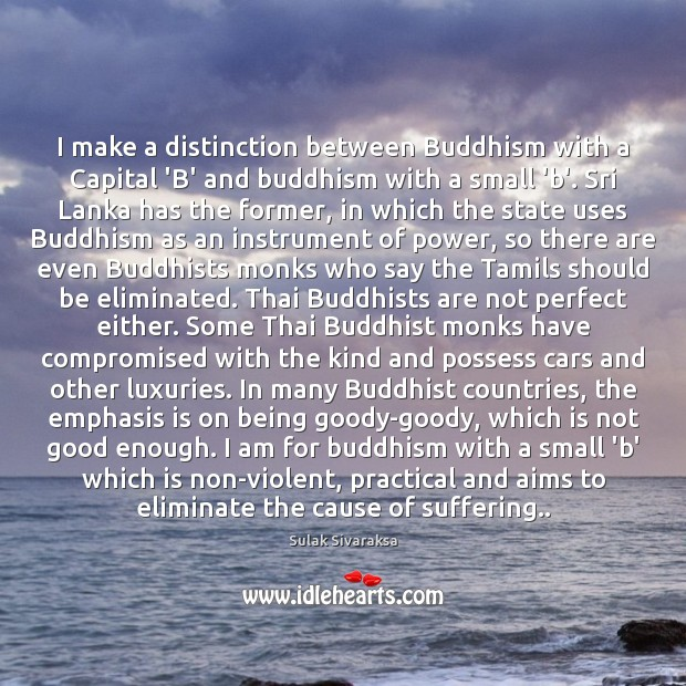 I make a distinction between Buddhism with a Capital 'B' and buddhism Image