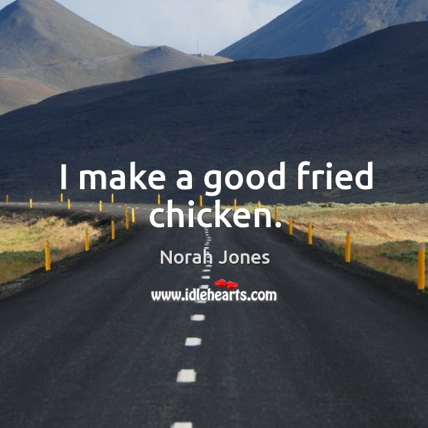 I make a good fried chicken. Image
