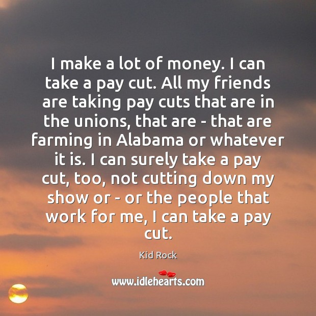Image about I make a lot of money. I can take a pay cut.
