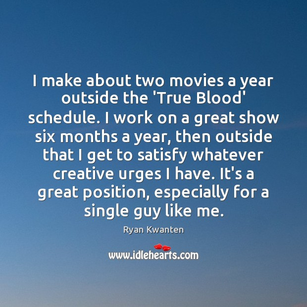 I make about two movies a year outside the 'True Blood' schedule. Image