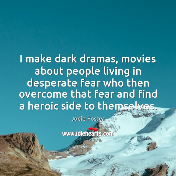 I make dark dramas, movies about people living in desperate fear who Image