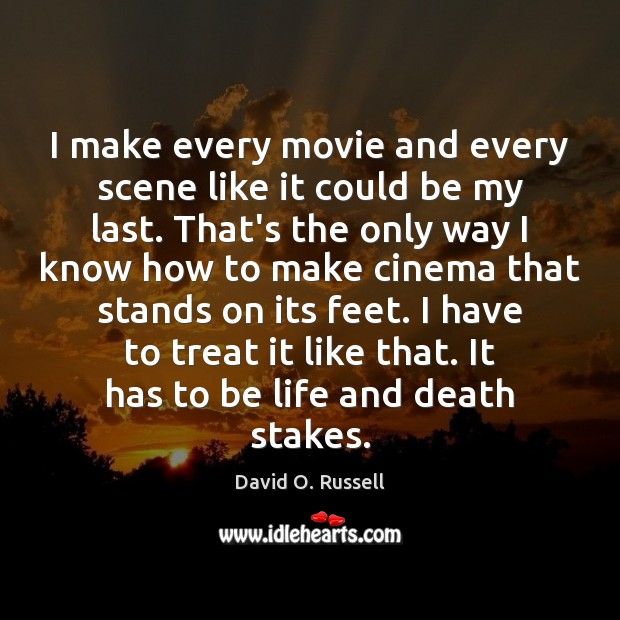 I make every movie and every scene like it could be my David O. Russell Picture Quote