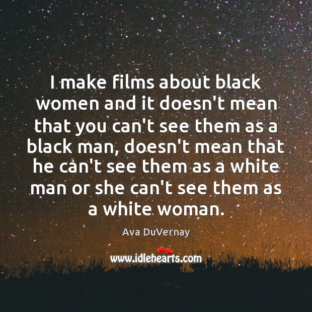 Image, I make films about black women and it doesn't mean that you