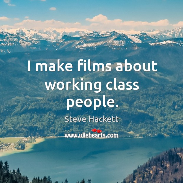 I make films about working class people. Image
