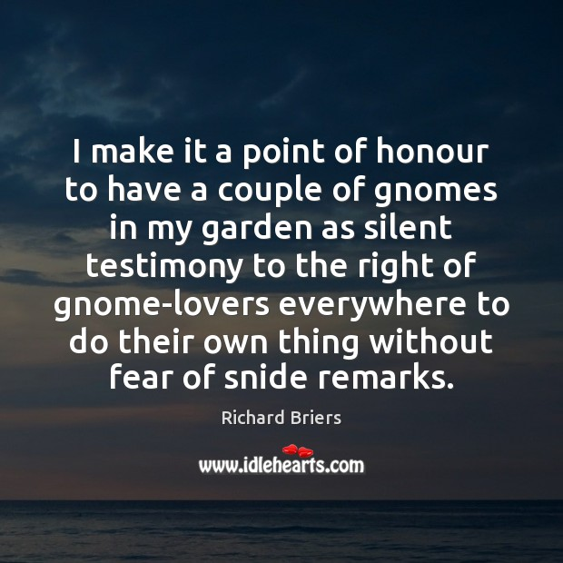I make it a point of honour to have a couple of Richard Briers Picture Quote
