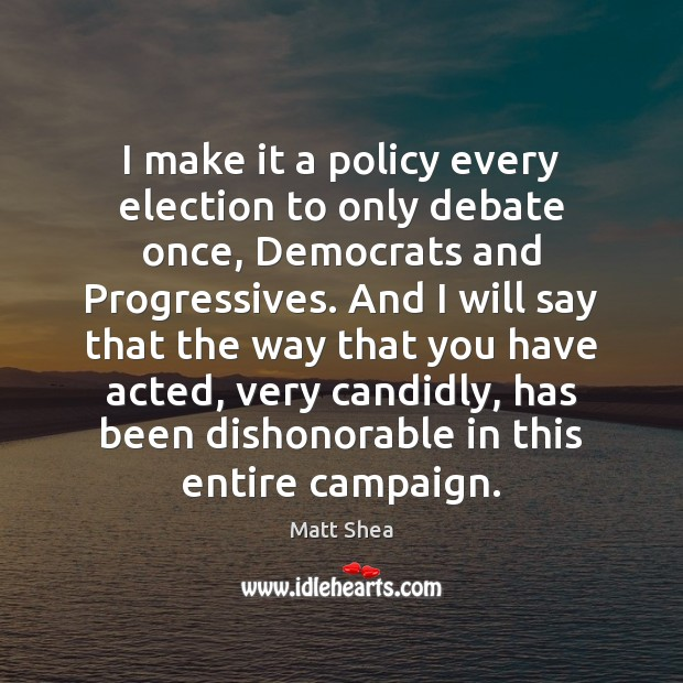 Image, I make it a policy every election to only debate once, Democrats