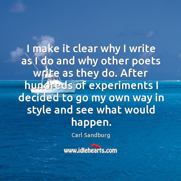 I make it clear why I write as I do and why other poets write as they do. Image