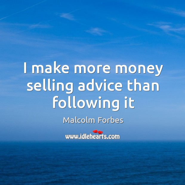 I make more money selling advice than following it Image
