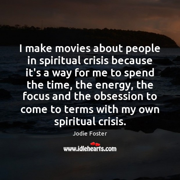 I make movies about people in spiritual crisis because it's a way Image