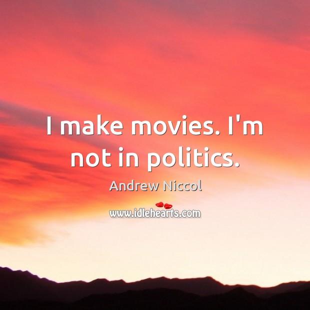 Image, I make movies. I'm not in politics.