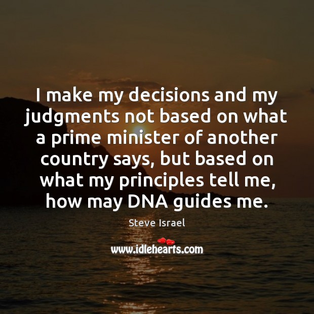 I make my decisions and my judgments not based on what a Image