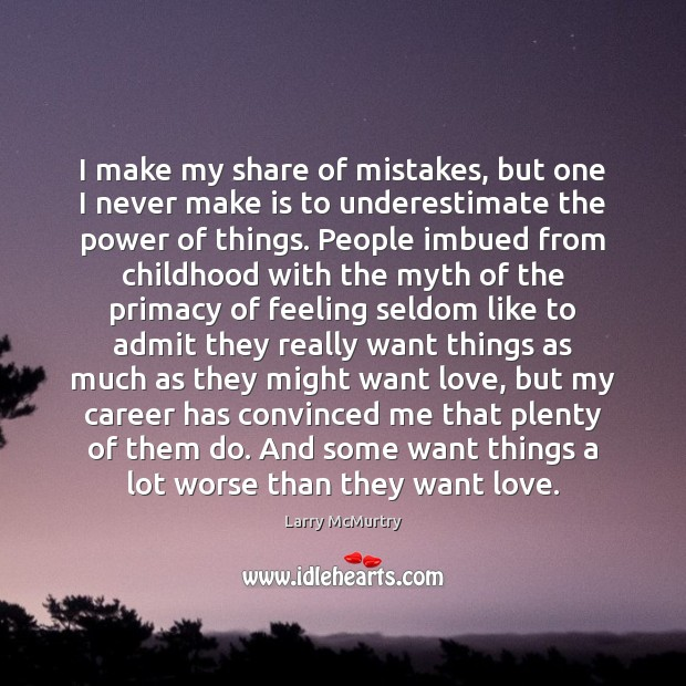 Image, I make my share of mistakes, but one I never make is