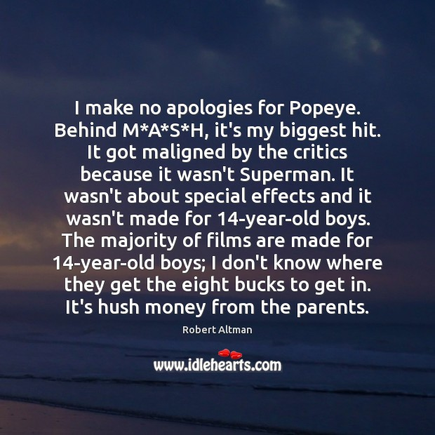 I make no apologies for Popeye. Behind M*A*S*H, it's Robert Altman Picture Quote