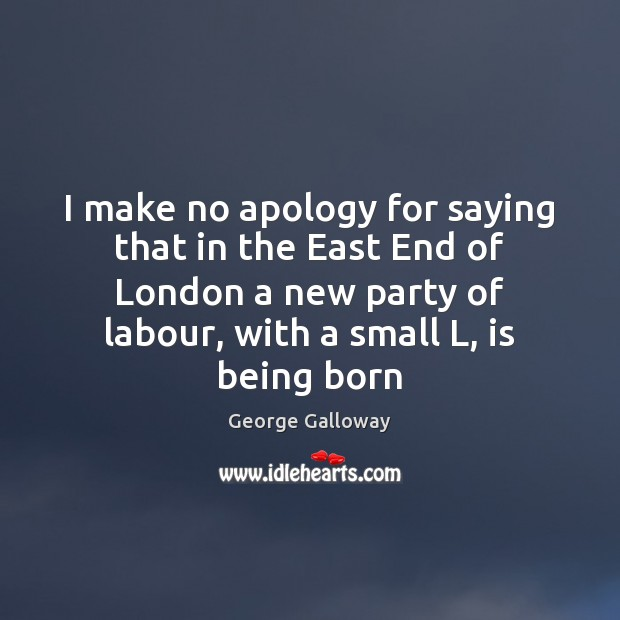 I make no apology for saying that in the East End of Image