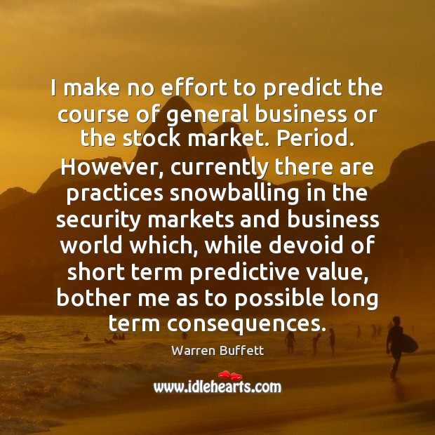 I make no effort to predict the course of general business or Image