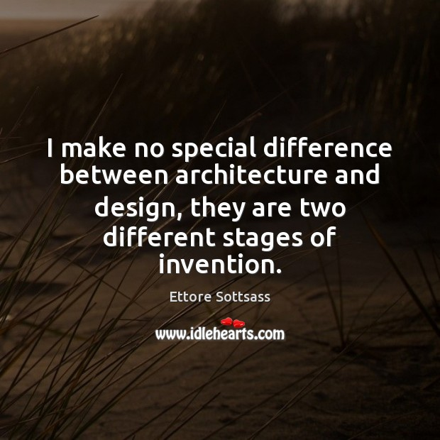 Image, I make no special difference between architecture and design, they are two