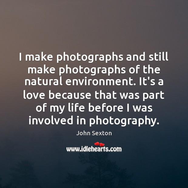 I make photographs and still make photographs of the natural environment. It's Image