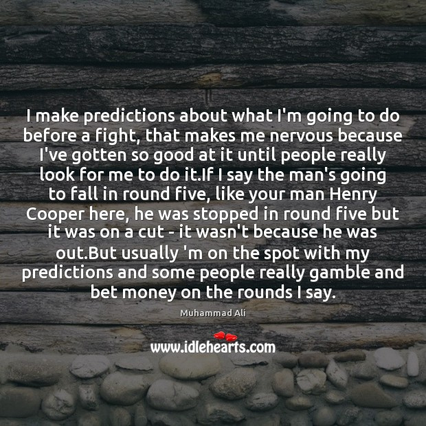 I make predictions about what I'm going to do before a fight, Muhammad Ali Picture Quote