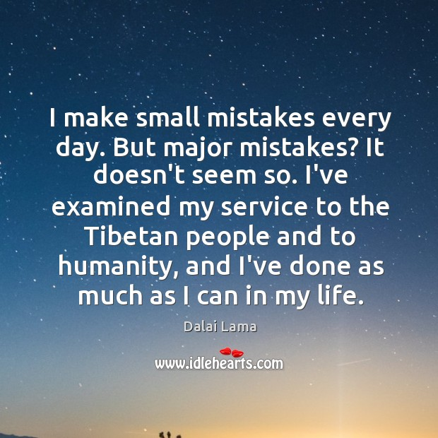 I make small mistakes every day. But major mistakes? It doesn't seem Image