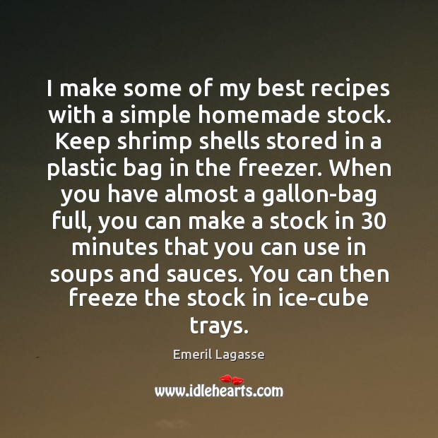I make some of my best recipes with a simple homemade stock. Emeril Lagasse Picture Quote