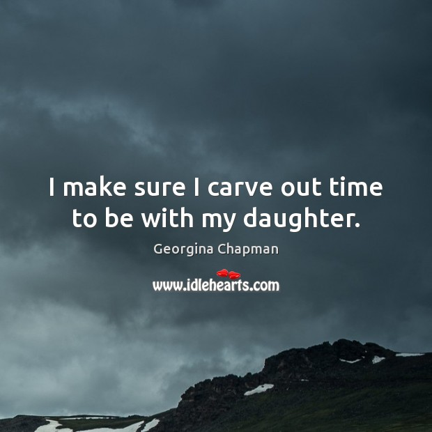I make sure I carve out time to be with my daughter. Image