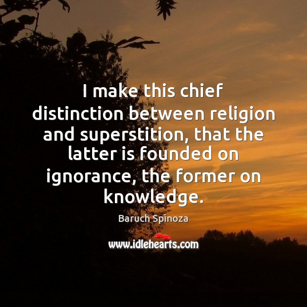 I make this chief distinction between religion and superstition, that the latter Image