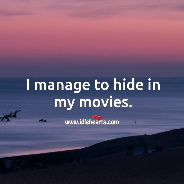 I manage to hide in my movies. Image