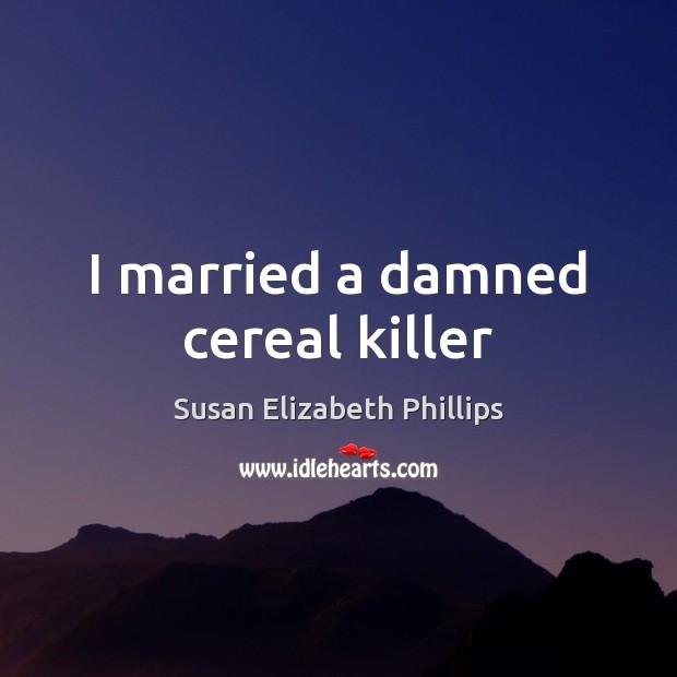 Image, I married a damned cereal killer