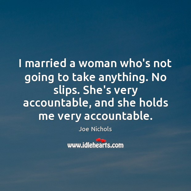 I married a woman who's not going to take anything. No slips. Image