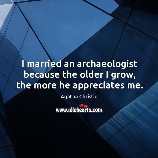 Image, I married an archaeologist because the older I grow, the more he appreciates me.