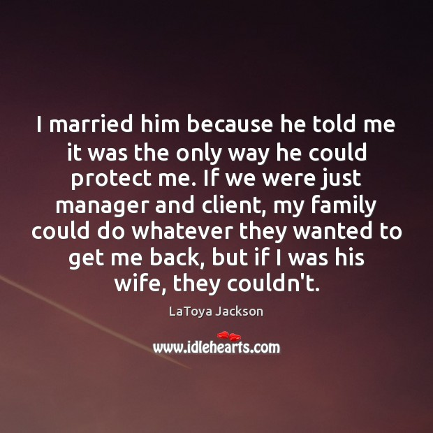 I married him because he told me it was the only way LaToya Jackson Picture Quote
