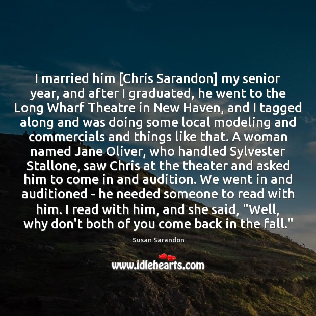 I married him [Chris Sarandon] my senior year, and after I graduated, Susan Sarandon Picture Quote
