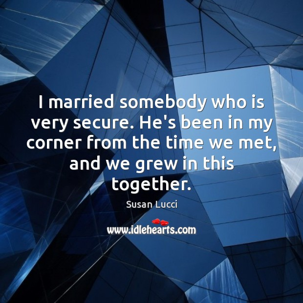I married somebody who is very secure. He's been in my corner Image