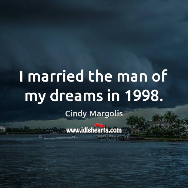 I married the man of my dreams in 1998. Image