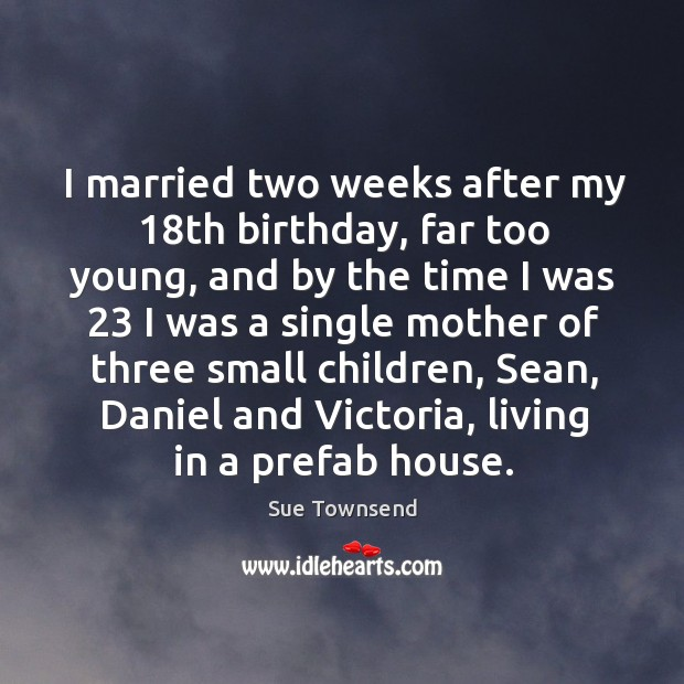 I married two weeks after my 18th birthday, far too young, and Image
