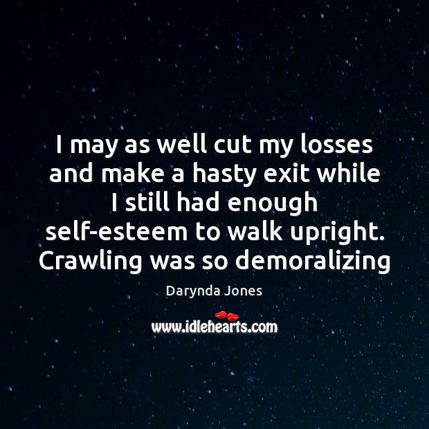 I may as well cut my losses and make a hasty exit Image