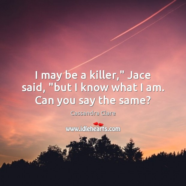 """I may be a killer,"""" Jace said, """"but I know what I am. Can you say the same? Image"""